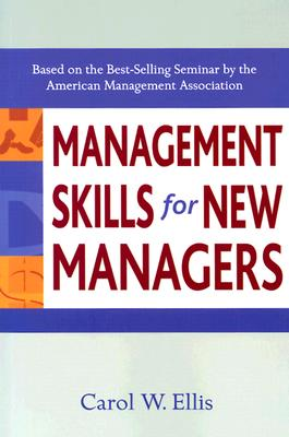 Management Skills for New Managers, Ellis, Carol W.