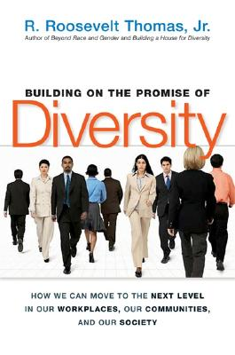 Building on the Promise of Diversity: How We Can Move to the Next Level in Our Workplaces, Our Communities, and Our Society, Thomas, R. Roosevelt