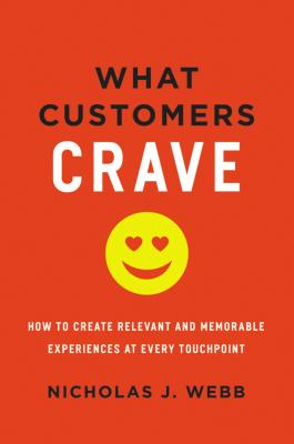 Image for What Customers Crave: How to Create Relevant and Memorable Experiences at Every Touchpoint