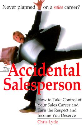 Image for Accidental Salesperson : How to Take Control of Your Sales Career and Earn the Respect and Income Your Deserve