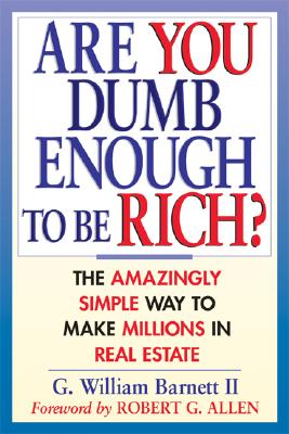 Image for Are You Dumb Enough to Be Rich? The Amazingly Simple Way to Make Millions in Real Estate