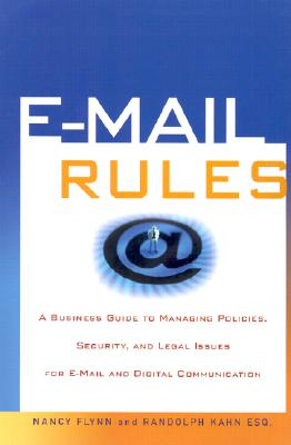 Image for E-Mail Rules: A Business Guide to Managing Policies, Security, and Legal Issues for E-Mail and Digital Communication