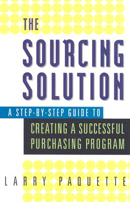 Image for The Sourcing Solution: A Step-by-Step Guide to Creating a Successful Purchasing Program