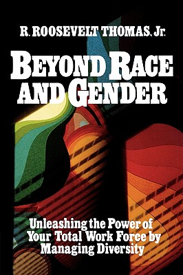 Image for Beyond Race and Gender: Unleashing the Power of Your Total Work Force by Managing Diversity