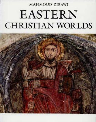 Eastern Christian Worlds, MAHMOUD ZIBAWI, MADELEINE BEAUMONT, NANCY MCDARBY