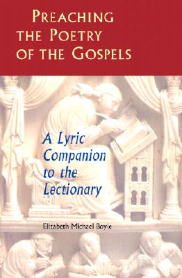 Preaching the Poetry of the Gospels: A Lyric Companion to the Lectionary, Boyle, Elizabeth Michael