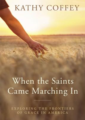 Image for When the Saints Came Marching In: Exploring North American Frontiers of Grace