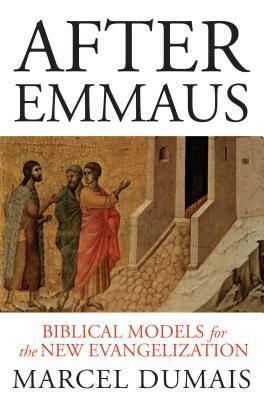After Emmaus: Biblical Models for the New Evangelization, Marcel Dumais OMI