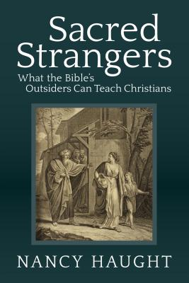 Sacred Strangers: What the Bible's Outsiders Can Teach Christians, Nancy Haught