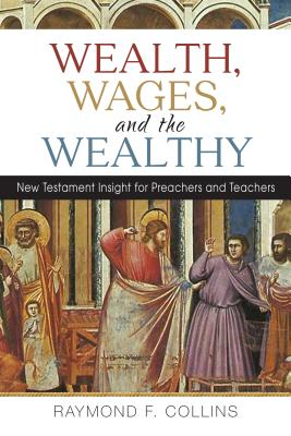 Wealth, Wages, and the Wealthy: New Testament Insight for Preachers and Teachers, Collins, Raymond F.