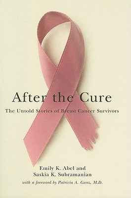 After the Cure: The Untold Stories of Breast Cancer Survivors, Abel,Emily K./Subramanian,S/Ganz,Patricia