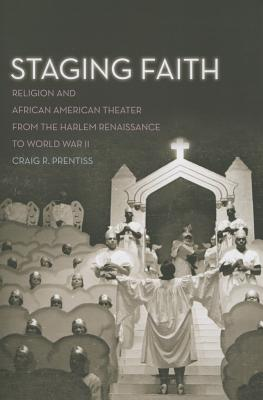Staging Faith: Religion and African American Theater from the Harlem Renaissance to World War II, Prentiss, Craig R.