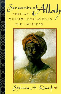 Servants of Allah: African Muslims Enslaved in the Americas, Diouf, Sylviane A.