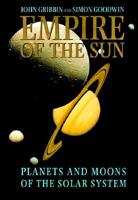 Empire of the Sun: Planets and Moons of the Solar System, Gribbin, John; Goodwin, Simon