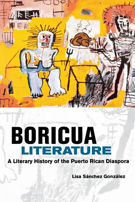 Image for Boricua Literature: A Literary History of the Puerto Rican Diaspora