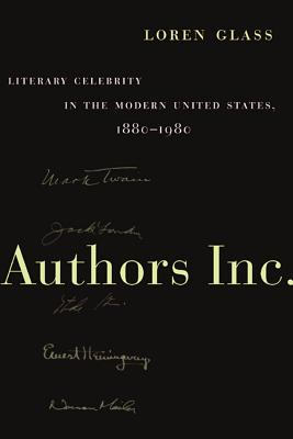 Authors Inc.: Literary Celebrity in the Modern United States, 1880-1980, Glass, Loren