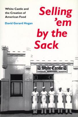 Image for Selling 'em by the Sack: White Castle and the Creation of American Food