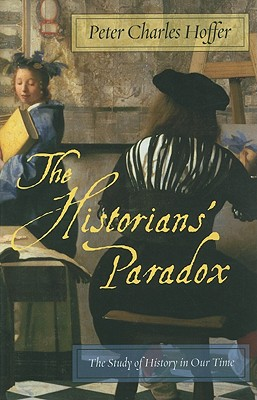 The Historians? Paradox: The Study of History in Our Time, Hoffer, Peter Charles