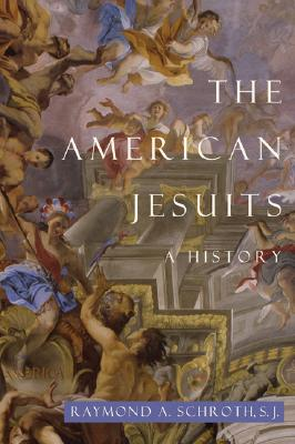The American Jesuits: A History, Schroth, Raymond A.