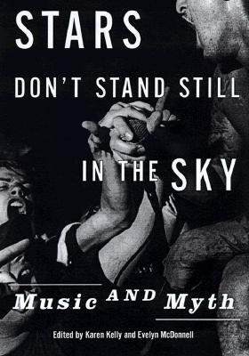 Image for Stars Don't Stand Still in the Sky: Music and Myth (Dia Center for the Arts Discussions in Contemporary Culture)