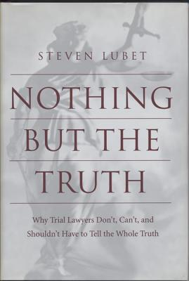 Image for Nothing but the Truth: Why Trial Lawyers Don't, Can't, and Shouldn't Have to Tell the Whole Truth (Critical America)