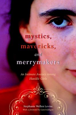 "Image for ""Mystics, Mavericks, and Merrymakers: An Intimate Journey among Hasidic Girls"""