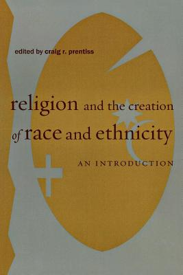 Image for Religion and the Creation of Race and Ethnicity: An Introduction
