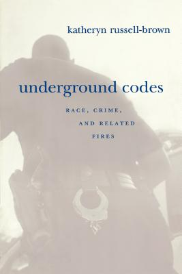 Image for Underground Codes: Race, Crime and Related Fires