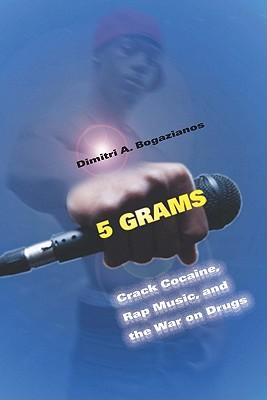 5 Grams: Crack Cocaine, Rap Music, and the War on Drugs (Alternative Criminology), Bogazianos, Dimitri A.