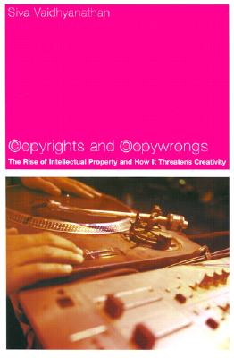 Image for Copyrights and Copywrongs: The Rise of Intellectual Property and How it Threatens Creativity