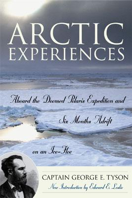 Arctic Experiences: Aboard the Doomed Polaris Expedition and Six Months Adrift on an Ice-Floe, Tyson, George E.