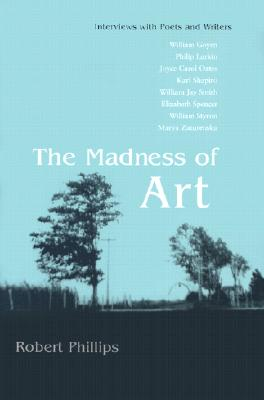 Madness of Art: Interviews with Poets and Writers, Phillips, Robert
