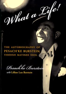 Image for What a Life: The Voice of Pesach'ke Burstein, Yiddish Matinee Idol