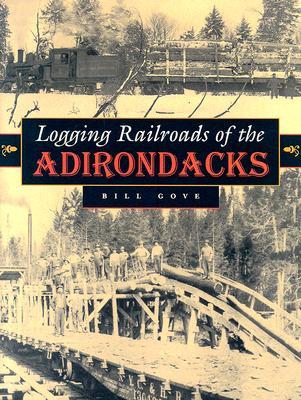 Logging Railroads of the Adirondacks, Gove, William