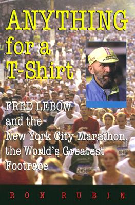 Image for Anything For a T-Shirt: Fred Lebow and the New York City Marathon, the World's Greatest Footrace (Sports and Entertainment)