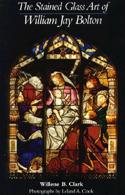 Image for STAINED GLASS ART OF WILLIAM JAY BOLTON