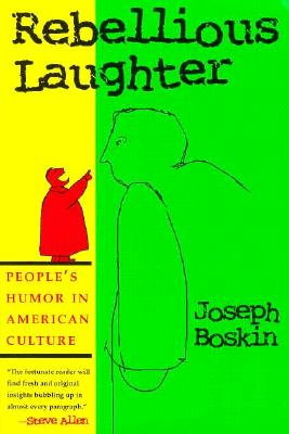 Rebellious Laughter: People's Humor in American Culture, Boskin, Joseph