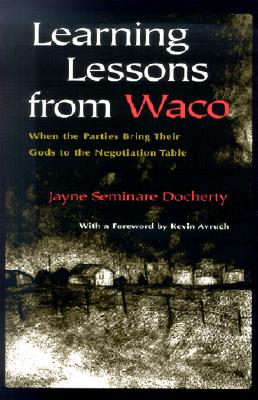 Learning Lessons From Waco: When Parties Bring Their Gods to the Negotiation Table (Religion and Politics), Docherty, Jayne