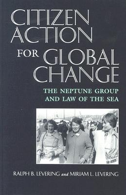 Citizen Action For Global Change: The Neptune Group and Law of the Sea (Peace and Conflict Resolution), Levering, Ralph