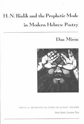 Image for H. N. Bialik and the Prophetic Mode in Modern Hebrew Poetry (The B.G. Rudolph Lectures in Judaic Studies)