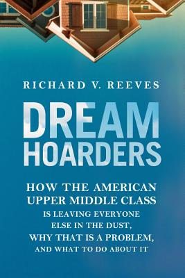 Image for Dream Hoarders: How the American Upper Middle Class Is Leaving Everyone Else in the Dust, Why That Is a Problem, and What to Do About It