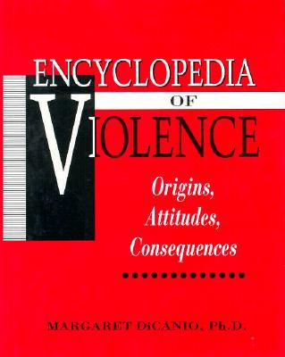 The Encyclopedia of Violence: Origins, Attitudes, Consequences (Social Issues), Dicanio, Margaret