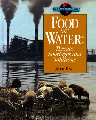 Image for Food and Water: Threats, Shortages and Solutions (Our Fragile Planet)
