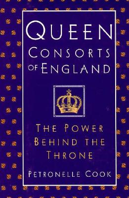 Image for Queen Consorts of England: The Power Behind the Throne