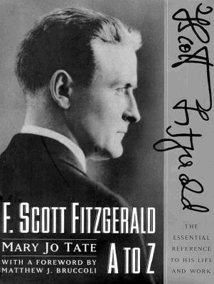 Image for F. Scott Fitzgerald A to Z: The Essential Reference to His Life and Work (Literary A to Z)
