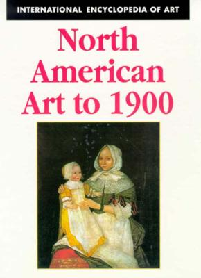 Image for North American Art to 1900 (International Encyclopedia of Art)