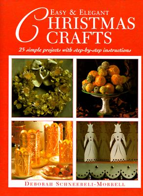 Image for Easy & Elegant Christmas Crafts: 25 Simple Projects With Step-By-Step Instructions