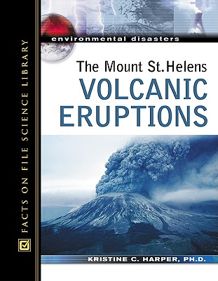 Image for The Mount St. Helens Volcanic Eruptions (Environmental Disasters (Facts on File))