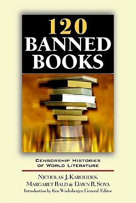 120 Banned Books: Censorship Histories of World Literature, Nicholas J. Karolides, Margaret Bald, Dawn B. Sova