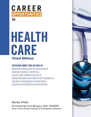Career Opportunities in Health Care (Hardcover) Third Edition, Field, Shelly; Kemper, Lori